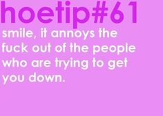 Hoetips #61 - 'Smile, it annoys the fuck out of the people who are trying to get you down.'