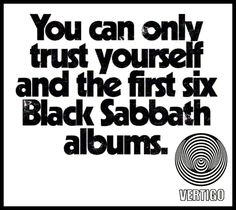 You can only trust yourself. And Black Sabbath. Black Sabbath Albums, Songs With Meaning, Metal Songs, Music Sites, Heavy Metal Music, Ozzy Osbourne, Trust Yourself, Music Lovers, The Rock