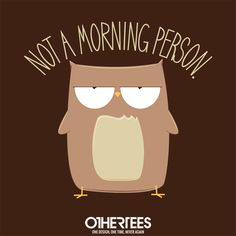 """""""Not A Morning Person"""" by PolySciGuy T-shirts, Tank Tops, Sweatshirts and Hoodies are on sale until 11th December at www.OtherTees.com Pin it for a chance at a FREE TEE #owl #othertees #hatemornings #lovesleeping #funnyshirts"""