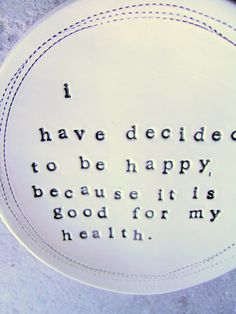 He decidido ser feliz porque es bueno para la salud :)