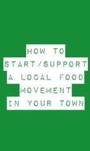 Some quick tips on starting or supporting the local food movement where you live!