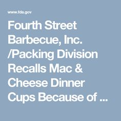 Fourth Street Barbecue, Inc. /Packing Division Recalls Mac & Cheese Dinner Cups Because of Possible Health Risk