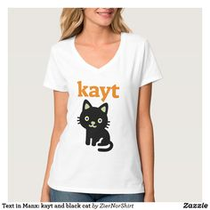 Text in Manx: kayt and black cat T-Shirt - script gifts template templates diy customize personalize special Manx, Simple Shirts, Girls Wardrobe, White T, Diy Shirt, V Neck T Shirt, Shirt Designs, Language, Black