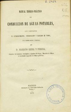 Manual teórico-práctico de conducción de aguas potables, que comprende el establecimiento, conservación y elección de tubos, con varios datos y tablas. Mariano Riera y Perera. 1871