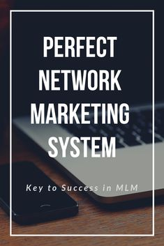 A Perfect Network Marketing System is Key to Success in MLM Direct Sales Tips, Money Problems, Multi Level Marketing, The Book, Internet Marketing, Success, Free Tips, Key, Entrepreneur