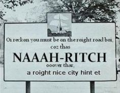 Translation :) I reckon you must be on the right road boy because there's Norwich over there. A right nice city isn't it. Norwich England, Norwich Norfolk, Norfolk England, Street Signs, Best Cities, Funny Signs, My Happy Place, Great Britain, My Love