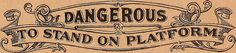 """Dangerous to stand on platform"" sign — Image from page 38 of ""Illustrated sample book & price list of Palm's patent transfer letters, ornaments & trade designs for signs, wagons, cars, machines, etc."" (1901) #sign"
