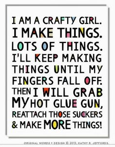 'I Am A Crafty Girl I Make Things Quote Poster Crafty Girl Typographic Print Craft Room Decor Crafter Gift Funny Craft Studio Sign Wall Art.' (via Etsy) Craft Room Signs, Craft Room Decor, Craft Rooms, Craft Space, Craft Art, The Words, Me Quotes, Funny Quotes, Quotes Girls