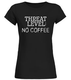 Threat Level No Coffee Funny Novelty Coffee Lover T-Shirt