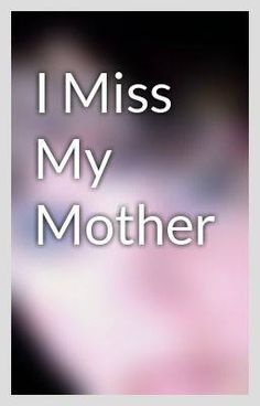 ♡ I miss you Mom♡