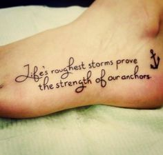 anchor and tattoo quotes on foot about strength - Life's roughest storm prove the strength of our anchors. tattoo designs ideas männer männer ideen old school quotes sketches Neue Tattoos, Body Art Tattoos, Small Tattoos, Tatoos, Foot Quote Tattoos, Faith Foot Tattoos, Quotes For Tattoos, Collar Bone Tattoo Quotes, Tattoo Quotes For Women