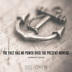 """""""The past has no power over the present moment."""" — Eckhart Tolle"""