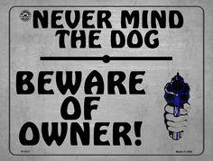 Never Mind The Dog - Beware Of Owner Metal Novelty Parking Sign Novelty License Plates, Parking Signs, Mindfulness, Dog, Mini, Metal, 2nd Amendment, February, Garden
