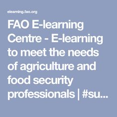 FAO E-learning Centre - E-learning to meet the needs of agriculture and food security professionals | #sustainabledevelopment