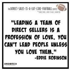 """""""Leading a team of Direct Sellers is a profession of love. You can't lead people unless you love them."""" - Eddie Robinson DRISKOTECH-Helping direct sellers & small business owners create video awesomeness for their businesses!"""