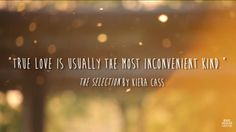 """True love is usually the most inconvenient kind."" - Kiera Cass"