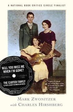 Will You Miss Me When I'm Gone?: The Carter Family and Their Legacy in American Music by Mark Zwonitzer and Charles Hirshberg