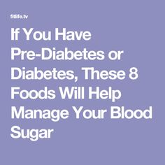 If You Have Pre-Diabetes or Diabetes, These 8 Foods Will Help Manage Your Blood Sugar