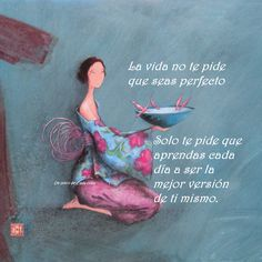 La vida no te pide que seas perfecto. Motivational Phrases, Inspirational Quotes, Me Quotes, Qoutes, Woman Quotes, Illustrator, Pretty Words, Spanish Quotes, Wise Words