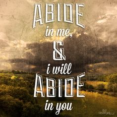 """""""Abide in me, and I in you. As the branch cannot bear fruit of itself, except it abide in the vine; no more can ye, except ye abide in me."""" John 15:4 #BibleVerse"""