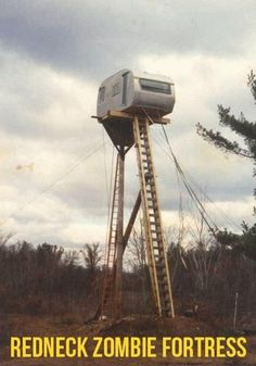 redneck zombie fortress. i'm pretty sure the zombie would eventually figure out how to climb the ladder. FAIL.