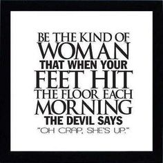 Yeah, be THAT kind of Woman!