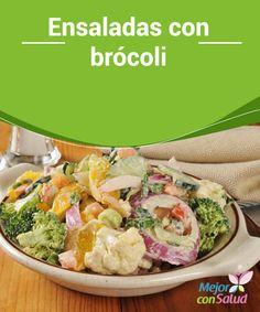 Ensaladas con brócoli  Las ensaladas con brócoli son acompañantes que deberían estar presentes en nuestra dieta alimenticia, debido a los numerosos beneficios que aporta este vegetal a nuestra salud.