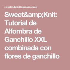 Sweet&Knit: Tutorial de Alfombra de Ganchillo XXL combinada con flores de ganchillo