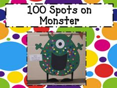 100 spots on monster. We could add a dot everyday leading up to the 100th day of school.