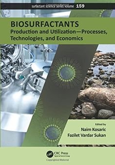 Biosurfactants : production and utilization-processes, technologies, and economics / edited by Naim Kosaric, Fazilet Vardar-Sukan