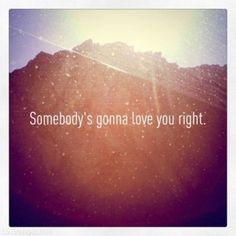 Somebody's gonna love you right love quote waiting lovequote patience right person treatment truelove