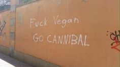 Fuck Vegan GO CANNIBAL :)  #fun #funny #funnytext #humor #humorous #amusing