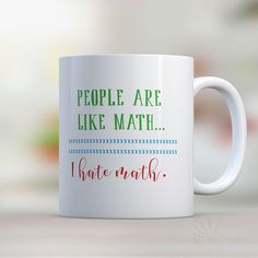 Coffee Mug People Are Like Math I Hate Math Mug Funny Coffee Mug. Order your personalized mug at Boardman Printing.