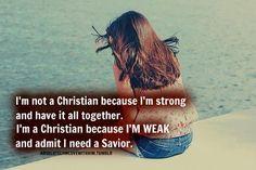 I'm not strong...I'm WEAK and I need Jesus!