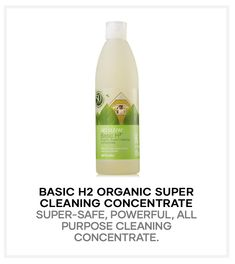 Basic H2® Organic Super Cleaning Concentrate Supersafe, powerful, all purpose cleaning concentrate Basic H2 dominates grease, grime, and dirt in a thousand different ways. One 16-ounce bottle makes 48 gallons of powerful cleaner. Made with sustainably sourced ingredients. So worth it and lasts a loooong time! I use on everything from dirty kitchen counters to mirrors (and there are 999 more uses!). Super Clean, Clean Up, Dirty Kitchen, Kitchen Counters, Grease, Blessings, Mirrors, Purpose, Organic