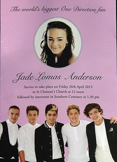 We will remember this beautiful girl as The one that hit Hazza with a shoe as she was a huge One Direction fan! We will remember you always Jade Andrson RIP ♥