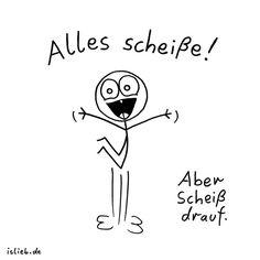 Manchmal ist... | Motivations-Cartoon | is lieb? | Alles scheiße, aber scheiß drauf. | Motto, Optimismus, optimistisch, fröhlich, glücklich, happy, Sprüche, Spruch