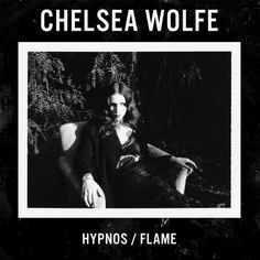 "Chelsea Wolfe From The upcoming 7inch ""Hypnos / Flame"", available everywhere April 1st, 2016  7"" Pre-Order: http://chelseawolfe.hellomerch.com  http://chelseawolfe.net https://facebook.com/cchelseawwolfe http://twi"