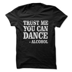 Trust Me You Can Dance Alcohol T-Shirts, Hoodies (19$ ==► Order Here!)