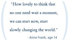 Thought of the Day.  Today in 1942, Anne Frank received a diary for her birthday. Such a simple gift touched the whole world. Who knows what small gesture we make can have profound ripple effects.