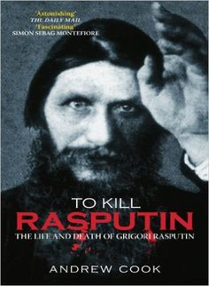 To Kill #Rasputin: The Life and Death of Gregorii Rasputin by Andrew Cook