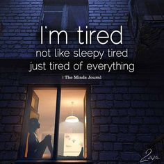 I'm tired, not like sleepy tired, just tired of everything. Quotes Deep Feelings, Hurt Quotes, Mood Quotes, Positive Attitude Quotes, Pain Quotes, Tired Of Life Quotes, Tired Of Everything Quotes, Feeling Tired Quotes, Feeling Blue Quotes