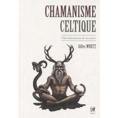 Chamanisme celtique : Une transmission de nos terres: Amazon.fr: Gilles Wurtz: Livres