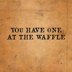 at the waffle True Words, Cool Words, Funny Quotes, Best Quotes, Wtf Funny, Hilarious, Smile Meme, Just Kidding, Just Smile