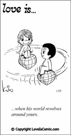 Love Is. when his world revolves around yours. (by Kim Casali, conceived by and drawn by Bill Asprey) Love Is Everything, What Is Love, Love Of My Life, Love You, Love Is Cartoon, Love Is Comic, Cartoon Pics, Marriage Relationship, Love And Marriage