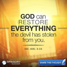 GOD can RESTORE EVERYTHING the devil has stolen from you. See Joel 2:25