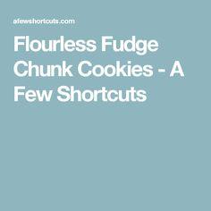 Flourless Fudge Chunk Cookies - A Few Shortcuts