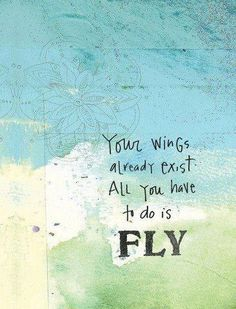 """inspiring quotes about life: Take a leap of faith. """"Your wings already exist. All you have to do is fly. Great Quotes, Quotes To Live By, Me Quotes, Inspirational Quotes, Motivational Quotes, Motivational Pictures, Belive In Yourself Quotes, Exist Quotes, Career Quotes"""