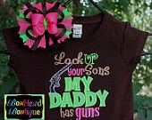 Lock up your Sons My Daddy has guns - Applique Brown Shirt or Onesie and Hair Bow Set for Girls
