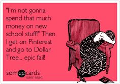 """""""I'm not gonna spend that much money on new school stuff!"""" Then I get on Pinterest and go to Dollar Tree... epic fail!"""